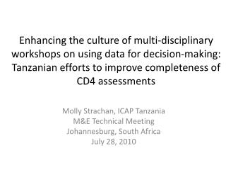 Molly Strachan, ICAP Tanzania M&E Technical Meeting Johannesburg, South Africa July 28, 2010