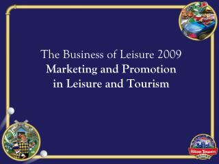 The Business of Leisure 2009  Marketing and Promotion in Leisure and Tourism