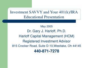 May 2005 Dr. Gary J. Harloff, Ph.D.  Harloff Capital Management HCM Registered Investment Advisor 815 Crocker Road, Suit