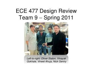 ECE 477 Design Review Team 9    Spring 2011