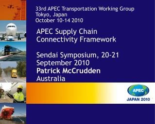 APEC Supply Chain Connectivity Framework Sendai Symposium, 20-21 September 2010 Patrick McCrudden