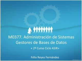 M0377.  Administración  de  Sistemas Gestores  de Bases de  Datos