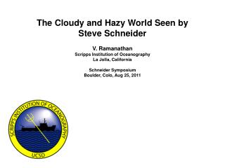 The Cloudy and Hazy World Seen by Steve Schneider V. Ramanathan