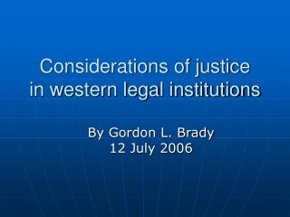 Considerations of justice  in western legal institutions