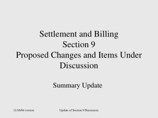 Settlement and Billing Section 9 Proposed Changes and Items Under Discussion
