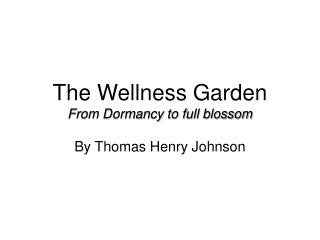 The Wellness Garden From Dormancy to full blossom