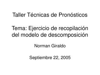 Taller Técnicas de Pronósticos Tema: Ejercicio de recopilación del modelo de descomposición