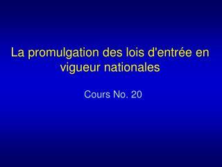 La promulgation des lois d'entr�e en vigueur nationales