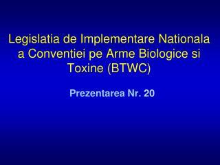 Legislatia de Implementare Nationala a Conventiei pe Arme Biologice si Toxine (BTWC)