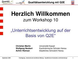 Herzlich Willkommen  zum Workshop 10   Unterrichtsentwicklung auf der Basis von Q2E