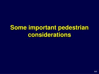 Some important pedestrian considerations
