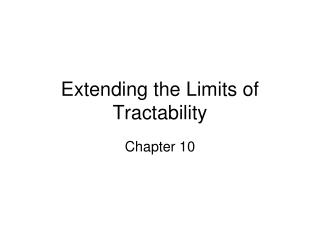 Extending the Limits of Tractability