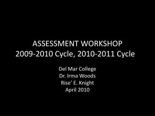 ASSESSMENT WORKSHOP 2009-2010 Cycle, 2010-2011 Cycle
