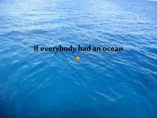 If everybody had an ocean