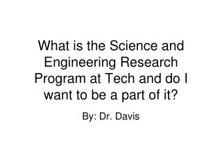 What is the Science and Engineering Research Program at Tech and do I want to be a part of it?