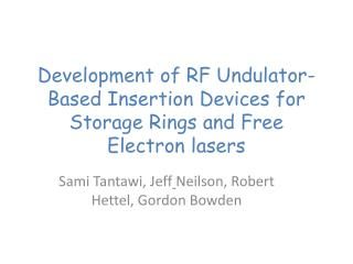 Development of RF Undulator-Based Insertion Devices for Storage Rings and Free Electron lasers