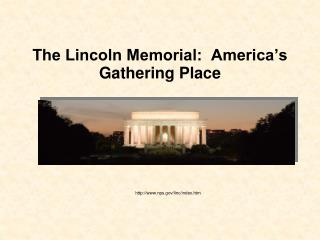 The Lincoln Memorial:  America�s  Gathering Place
