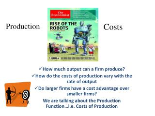 How much output can a firm produce? How do the costs of production vary with the rate of output