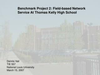 Benchmark Project 2: Field-based Network Service At Thomas Kelly High School