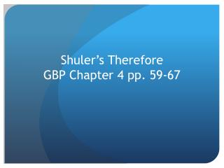 Shuler's Therefore GBP Chapter 4 pp. 59-67