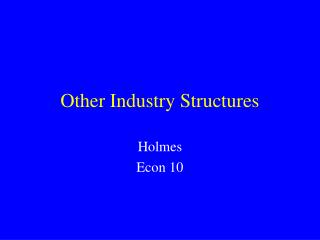 Other Industry Structures