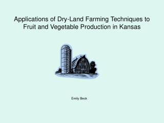 Applications of Dry-Land Farming Techniques to Fruit and Vegetable Production in Kansas