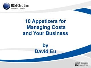 10  Appetizers  for  Managing Costs and Your Business by David Eu
