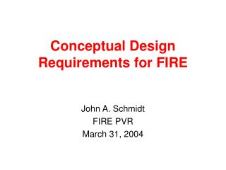 Conceptual Design Requirements for FIRE