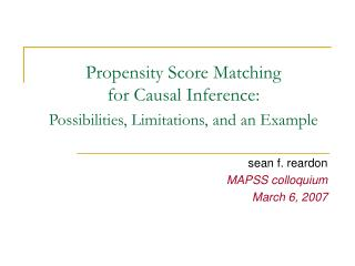 Propensity Score Matching  for Causal Inference:  Possibilities, Limitations, and an Example