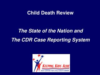 Child Death Review The State of the Nation and The CDR Case Reporting System