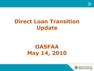 Direct Loan Transition Update OASFAA  May 14, 2010