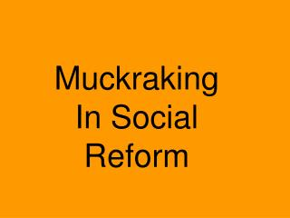 Muckraking In Social Reform