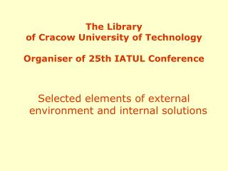 The Library  of Cracow University of Technology Organiser of 25th IATUL Conference