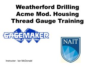 Weatherford Drilling  Acme Mod. Housing Thread Gauge Training