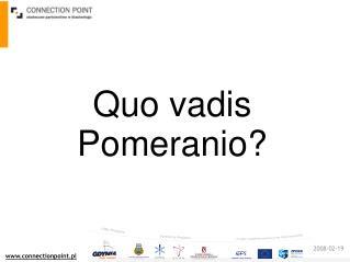 Quo vadis Pomeranio?
