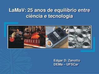 LaMaV: 25 anos de equil brio entre ci ncia e tecnologia