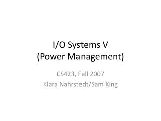 I/O Systems V (Power Management)