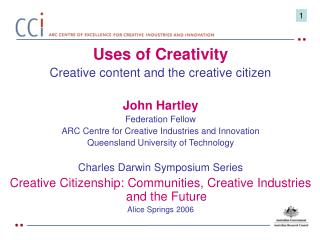 Uses of Creativity Creative content and the creative citizen John Hartley Federation Fellow