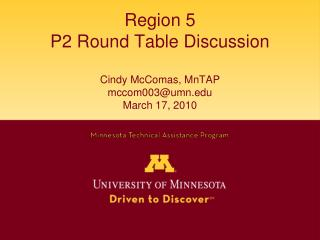 Region 5 P2 Round Table Discussion Cindy McComas, MnTAP mccom003@umn March 17, 2010