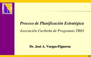 Proceso de Planificación Estratégica Asociación Caribeña de Programas  TRIO