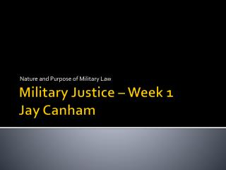 Military Justice – Week 1 Jay  Canham
