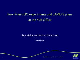Poor Man's EPS experiments and LAMEPS plans at the Met Office