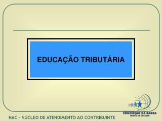 EDUCA  O TRIBUT RIA