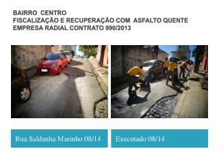 BAIRRO  CENTRO FISCALIZAÇÃO E RECUPERAÇÃO COM  ASFALTO QUENTE EMPRESA RADIAL CONTRATO 990/2013