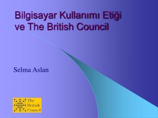 Bilgisayar Kullanımı Etiği  ve The British Council