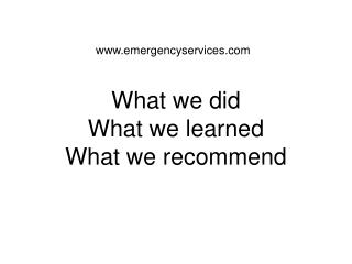 What we did What we learned What we recommend