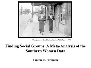 Finding Social Groups: A Meta-Analysis of the Southern Women Data Linton C. Freeman