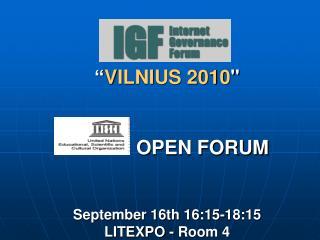 """"""" VILNIUS 2010 """"              OPEN FORUM September 16th 16:15-18:15  LITEXPO - Room 4"""