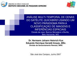 Dr.  Hermann Johann Heinrich Kux  Eduardo Henrique Geraldi Araujo,  MSc .