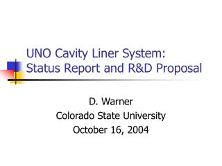 UNO Cavity Liner System: Status Report and R&D Proposal
